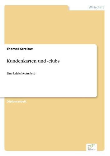 Kundenkarten und -clubs: Eine kritische Analyse (Paperback)