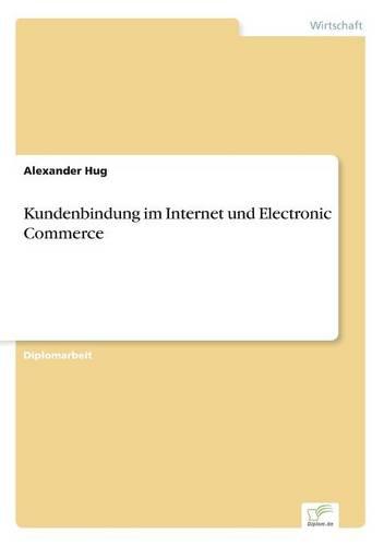 Kundenbindung Im Internet Und Electronic Commerce (Paperback)