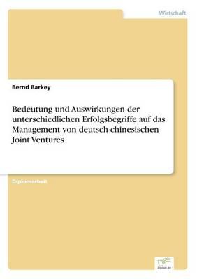 Bedeutung Und Auswirkungen Der Unterschiedlichen Erfolgsbegriffe Auf Das Management Von Deutsch-Chinesischen Joint Ventures (Paperback)
