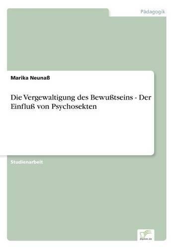 Die Vergewaltigung Des Bewu tseins - Der Einflu Von Psychosekten (Paperback)