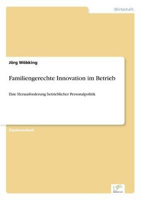 Familiengerechte Innovation im Betrieb: Eine Herausforderung betrieblicher Personalpolitik (Paperback)
