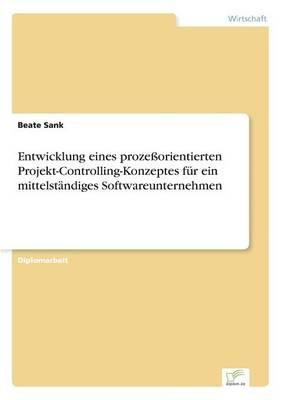 Entwicklung eines prozessorientierten Projekt-Controlling-Konzeptes fur ein mittelstandiges Softwareunternehmen (Paperback)