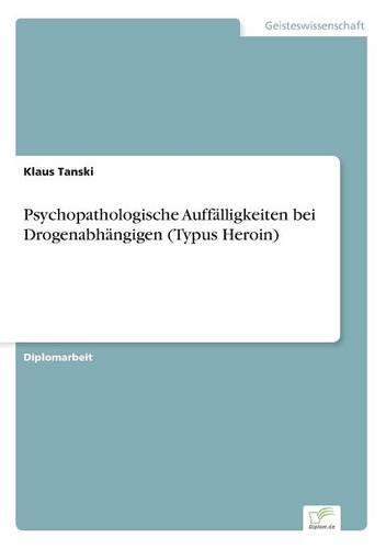 Psychopathologische Auffalligkeiten Bei Drogenabhangigen (Typus Heroin) (Paperback)