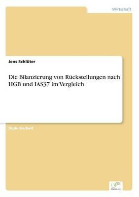 Die Bilanzierung Von Ruckstellungen Nach Hgb Und Ias37 Im Vergleich (Paperback)