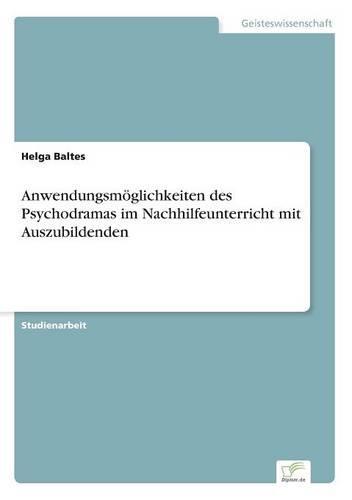 Anwendungsmoeglichkeiten des Psychodramas im Nachhilfeunterricht mit Auszubildenden (Paperback)