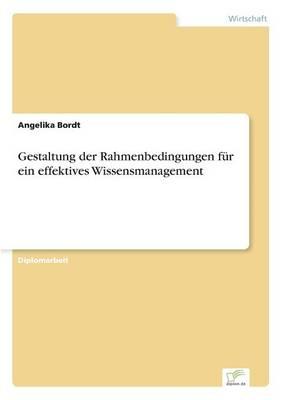 Gestaltung Der Rahmenbedingungen Fur Ein Effektives Wissensmanagement (Paperback)