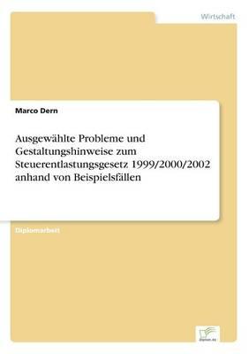 Ausgewahlte Probleme und Gestaltungshinweise zum Steuerentlastungsgesetz 1999/2000/2002 anhand von Beispielsfallen (Paperback)