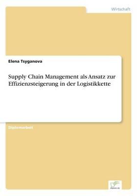 Supply Chain Management ALS Ansatz Zur Effizienzsteigerung in Der Logistikkette (Paperback)