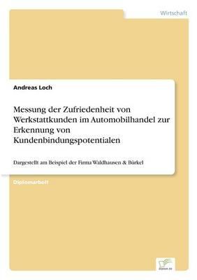 Messung Der Zufriedenheit Von Werkstattkunden Im Automobilhandel Zur Erkennung Von Kundenbindungspotentialen (Paperback)