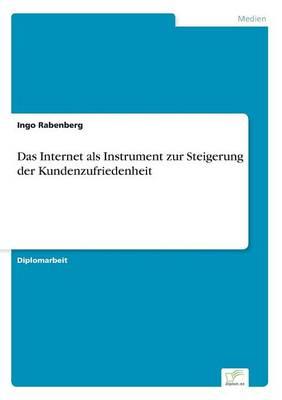 Das Internet ALS Instrument Zur Steigerung Der Kundenzufriedenheit (Paperback)