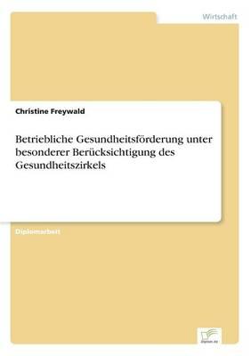 Betriebliche Gesundheitsforderung Unter Besonderer Berucksichtigung Des Gesundheitszirkels (Paperback)
