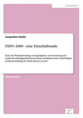 EXPO 2000 - eine Einzelfallstudie: Kann die Weltausstellung ein Impulsgeber zur Erreichung der stadtentwicklungspolitischen Leitziele im Rahmen einer nachhaltigen Stadtentwicklung der Stadt Hannover sein? (Paperback)