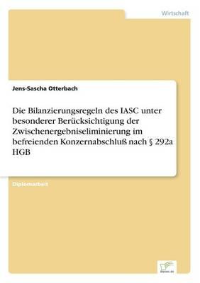 Die Bilanzierungsregeln Des Iasc Unter Besonderer Berucksichtigung Der Zwischenergebniseliminierung Im Befreienden Konzernabschlu Nach 292a Hgb (Paperback)
