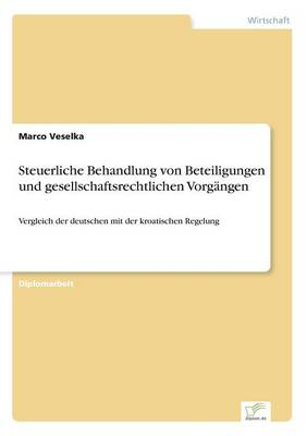Steuerliche Behandlung von Beteiligungen und gesellschaftsrechtlichen Vorgangen: Vergleich der deutschen mit der kroatischen Regelung (Paperback)