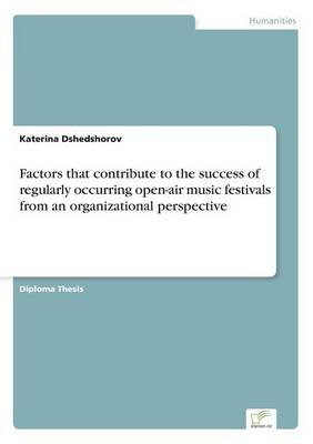 Factors that contribute to the success of regularly occurring open-air music festivals from an organizational perspective (Paperback)