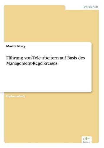 F hrung Von Telearbeitern Auf Basis Des Management-Regelkreises (Paperback)