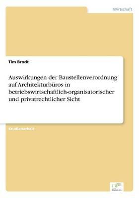 Auswirkungen der Baustellenverordnung auf Architekturburos in betriebswirtschaftlich-organisatorischer und privatrechtlicher Sicht (Paperback)