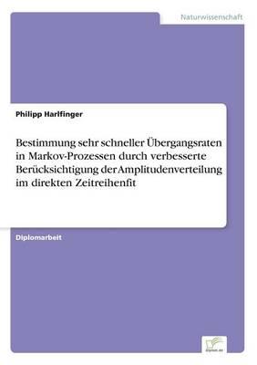 Bestimmung Sehr Schneller Ubergangsraten in Markov-Prozessen Durch Verbesserte Berucksichtigung Der Amplitudenverteilung Im Direkten Zeitreihenfit (Paperback)