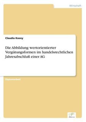 Die Abbildung Wertorientierter Vergutungsformen Im Handelsrechtlichen Jahresabschlu Einer AG (Paperback)