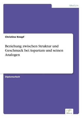 Beziehung Zwischen Struktur Und Geschmack Bei Aspartam Und Seinen Analogen (Paperback)