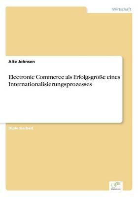 Electronic Commerce ALS Erfolgsgroe Eines Internationalisierungsprozesses (Paperback)