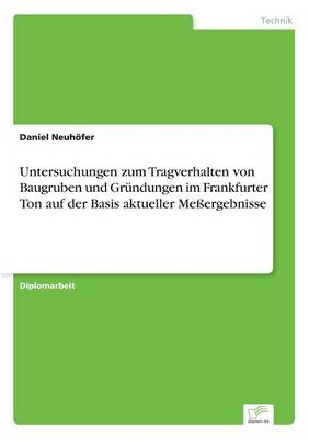 Untersuchungen Zum Tragverhalten Von Baugruben Und Grundungen Im Frankfurter Ton Auf Der Basis Aktueller Meergebnisse (Paperback)