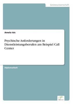 Psychische Anforderungen in Dienstleistungsberufen am Beispiel Call Center (Paperback)