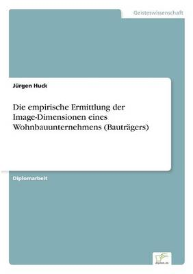 Die Empirische Ermittlung Der Image-Dimensionen Eines Wohnbauunternehmens (Bautragers) (Paperback)