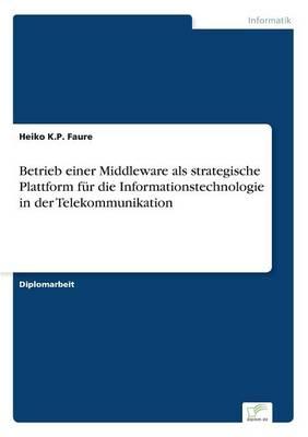 Betrieb Einer Middleware ALS Strategische Plattform Fur Die Informationstechnologie in Der Telekommunikation (Paperback)