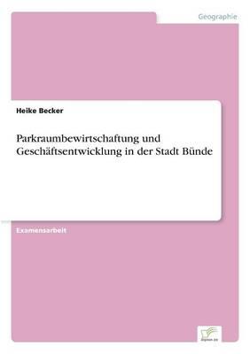 Parkraumbewirtschaftung Und Geschaftsentwicklung in Der Stadt Bunde (Paperback)