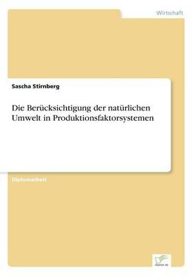 Die Berucksichtigung der naturlichen Umwelt in Produktionsfaktorsystemen (Paperback)