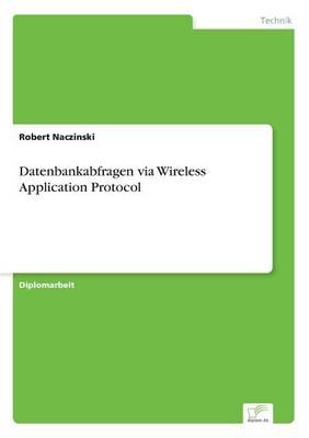Datenbankabfragen Via Wireless Application Protocol (Paperback)