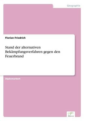 Stand Der Alternativen Bekampfungsverfahren Gegen Den Feuerbrand (Paperback)