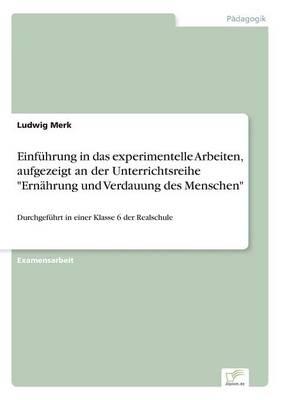 Einfuhrung in Das Experimentelle Arbeiten, Aufgezeigt an Der Unterrichtsreihe Ernahrung Und Verdauung Des Menschen (Paperback)