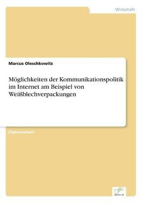 Moglichkeiten Der Kommunikationspolitik Im Internet Am Beispiel Von Weiblechverpackungen (Paperback)