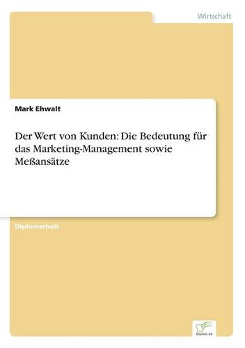 Der Wert Von Kunden: Die Bedeutung Fur Das Marketing-Management Sowie Messansatze (Paperback)