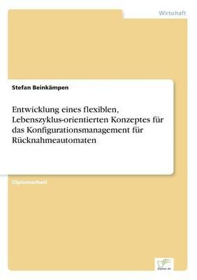 Entwicklung Eines Flexiblen, Lebenszyklus-Orientierten Konzeptes Fur Das Konfigurationsmanagement Fur Rucknahmeautomaten (Paperback)