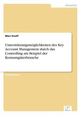 Unterstutzungsmoeglichkeiten des Key Account Management durch das Controlling am Beispiel der Konsumguterbranche (Paperback)