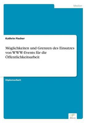 Moglichkeiten Und Grenzen Des Einsatzes Von WWW-Events Fur Die Offentlichkeitsarbeit (Paperback)