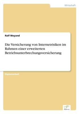 Die Versicherung Von Internetrisiken Im Rahmen Einer Erweiterten Betriebsunterbrechungsversicherung (Paperback)