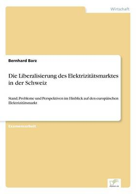Die Liberalisierung Des Elektrizitatsmarktes in Der Schweiz (Paperback)