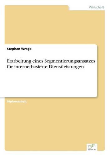 Erarbeitung Eines Segmentierungsansatzes Fur Internetbasierte Dienstleistungen (Paperback)