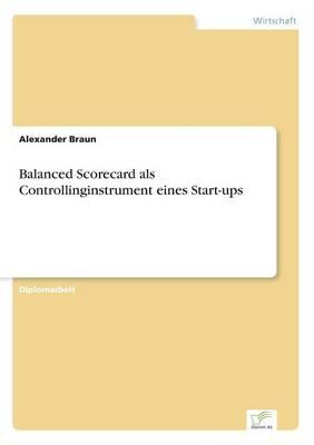 Balanced Scorecard ALS Controllinginstrument Eines Start-Ups (Paperback)