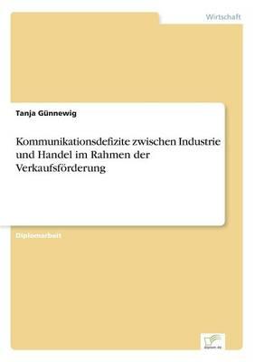 Kommunikationsdefizite Zwischen Industrie Und Handel Im Rahmen Der Verkaufsforderung (Paperback)