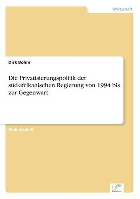 Die Privatisierungspolitik Der Sud-Afrikanischen Regierung Von 1994 Bis Zur Gegenwart (Paperback)