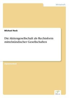 Die Aktiengesellschaft als Rechtsform mittelstandischer Gesellschaften (Paperback)