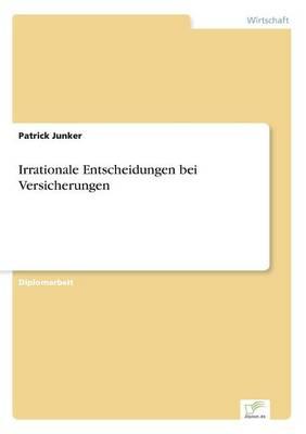 Irrationale Entscheidungen Bei Versicherungen (Paperback)