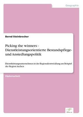 Picking the Winners - Dienstleistungsorientierte Bestandspflege- Und Ansiedlungspolitik (Paperback)