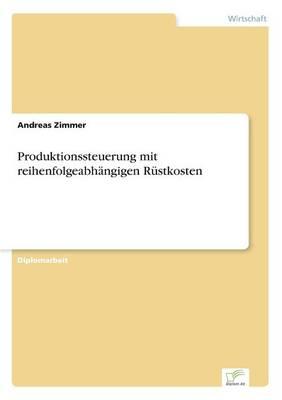 Produktionssteuerung Mit Reihenfolgeabhangigen Rustkosten (Paperback)