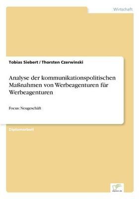 Analyse Der Kommunikationspolitischen Manahmen Von Werbeagenturen Fur Werbeagenturen (Paperback)